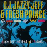 DJ Jazzy Jeff & Fresh Prince / Girls Ain't Nothing But Trouble
