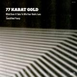 77 Karat Gold - What Does It Take To Win Your Oooh / Sanctified Pussy