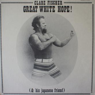 Clare Fischer / Great White Hope!