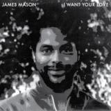 JAMES MASON / NIGHTGRUV - I WANT YOUR LOVE