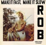 Rob / Make It Fast, Make It Slow