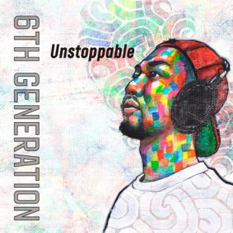 6th Generation / Unstoppable