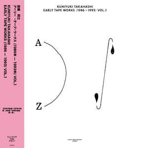 Kuniyuki Takahashi / Early Tape Works (1986 - 1993) Vol. 1